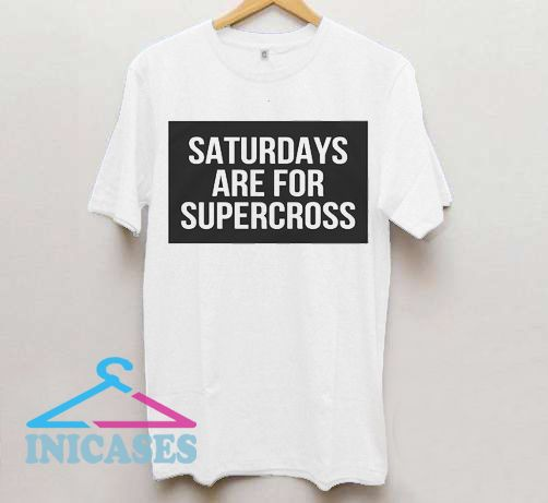 Saturdays are for Supercross T Shirt