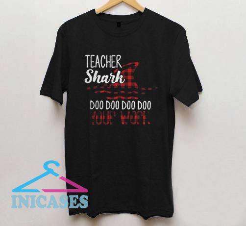 Teacher shark doo doo doo doo your work T Shirt