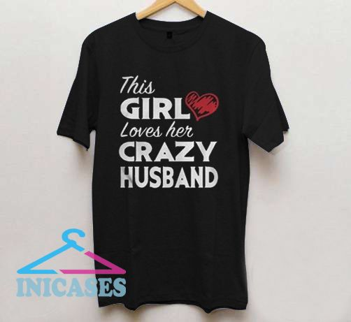 This girl loves her crazy husband T Shirt