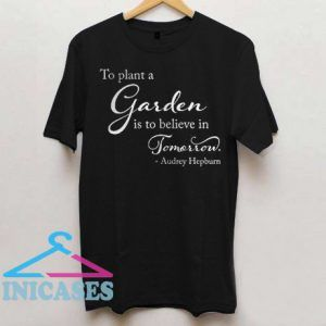 To Plant a Garden Mens T Shirt