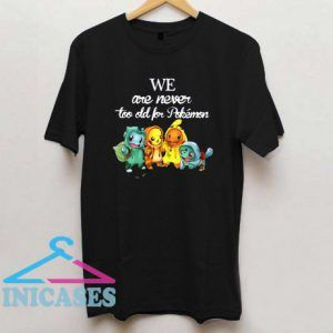 We are never too old for pokemon Chic Fashion T shirt