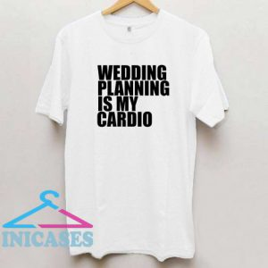 Wedding Planning Is My Cardio Popular Quote T Shirt
