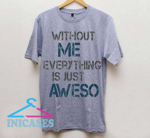 without me T Shirt
