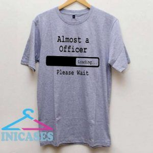 Almost A Officer Loading Please Wait T Shirt