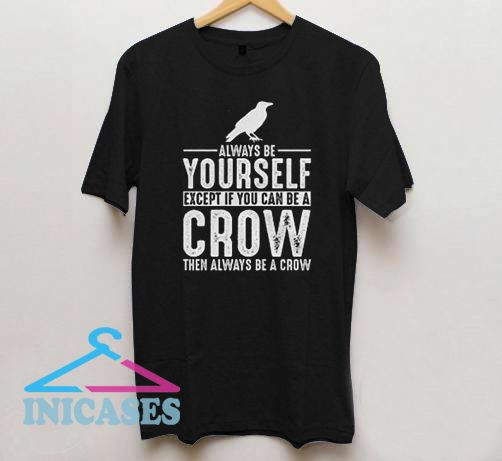 Always Be Yourself T Shirt