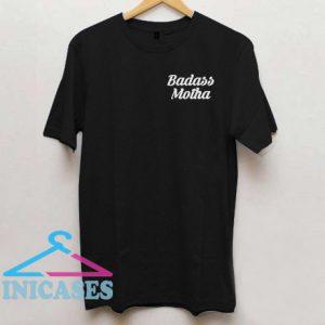 Badass Motha T Shirt