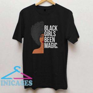 Black Girls Been Magic T Shirt