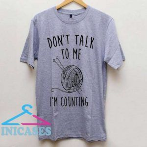 Don't talk tome i'm couting T Shirt