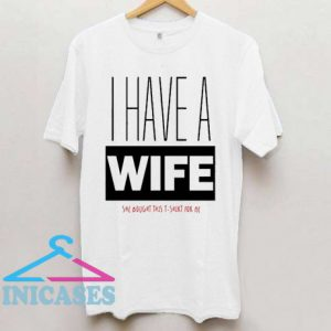 I Have A WIFE T Shirt