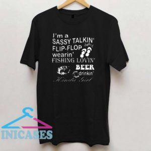 I'm a Sassy Talkin Flip-Flop wearin' Beer drinkin' Kinda Girl T shirt