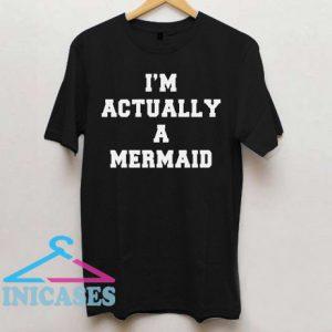 Im actually mermaid T Shirt