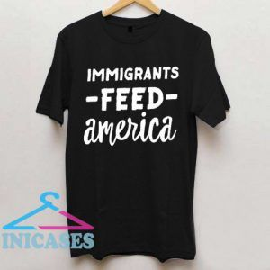 Immigrants Feed America T Shirt