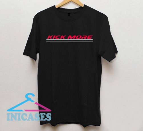 Kick More T Shirt