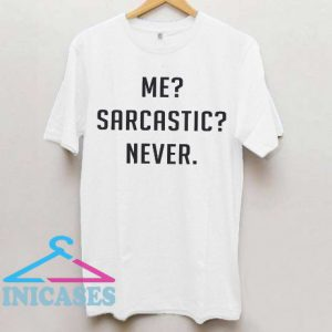 Me sarcastic never Funny T Shirt