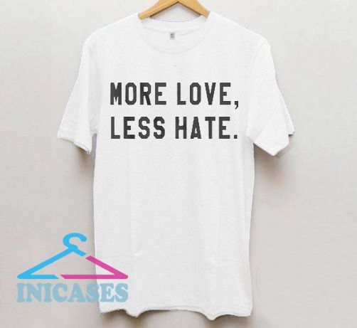 More love less hate T shirt