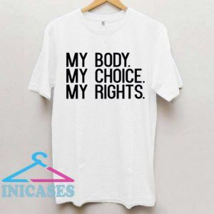 My Body My Choice My rights T Shirt