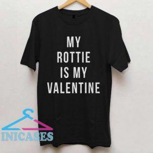 My Rottie is my Valentine T shirt