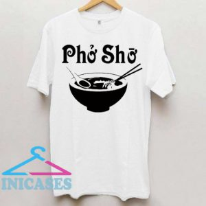 Pho Sho Shirt Funny T Shirt