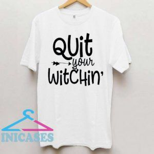 Quit Your Witchin' T Shirt