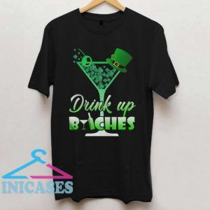 Saint Patrick's Day Drink Up Bitches T Shirt