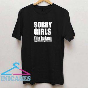 Sorry Girls i'm taken T Shirt