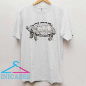 Turtley Awesome T shirt