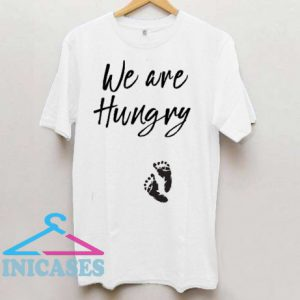 We Are Hungry T Shirt
