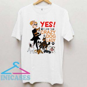 Yes! I'm A Crazy Dog Lady T shirt
