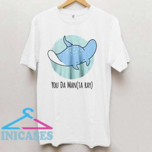 You Da Manta Ray T Shirt