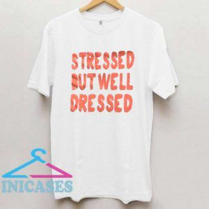 Stressed But Well Dressed T Shirt