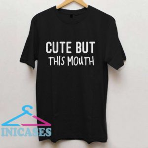 Cute But This Mouth T Shirt