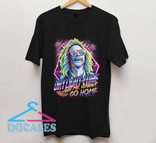 Daylight Come And Me Wanna Go Home T Shirt