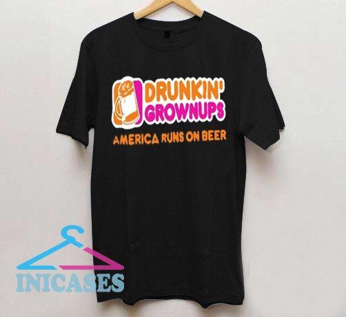 Drunkin grownups America runs on beer T Shirt