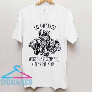 Go Outside Worst Case Scenario A Bear Kills You T Shirt