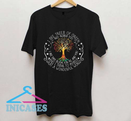 I See Trees Of Green Red Roses Too T Shirt