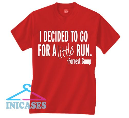 I decided to go for a little run T Shirt