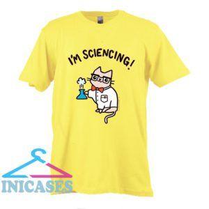 I'm Sciencing T Shirt