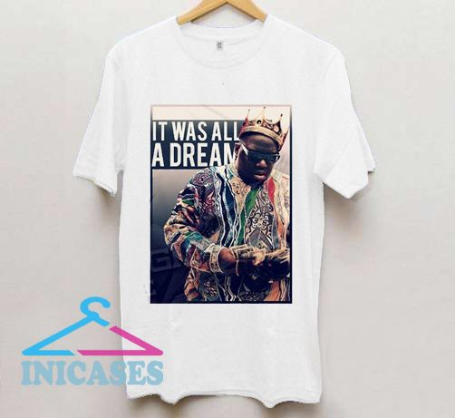 It Was All A Dream T Shirt
