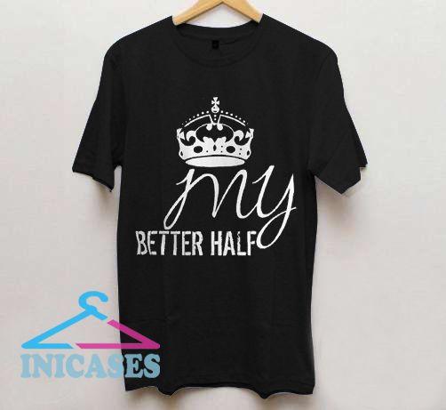 My batter half T Shirt