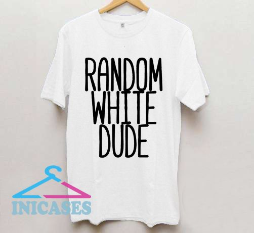 Random Dude T shirt