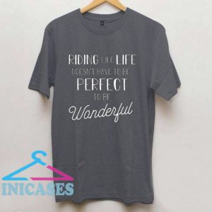 Riding Like Life Doesn't Have To Be Perfect To Be Wonderful T Shirt