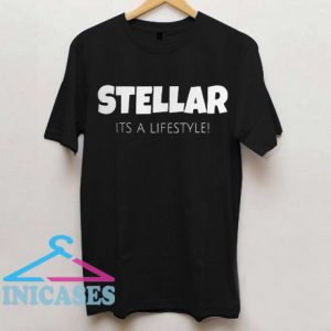 STELLAR It's a LIFESTYLE T Shirt