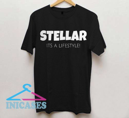 STELLAR It's a LIFESTYLE T Shirt