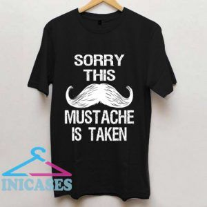 Sorry This Mustache is Taken T Shirt