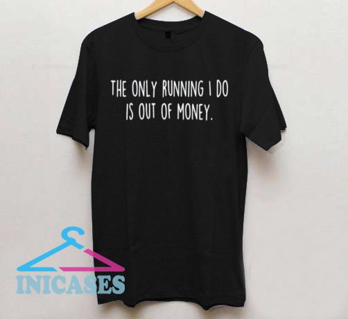 The only Running I do T Shirt