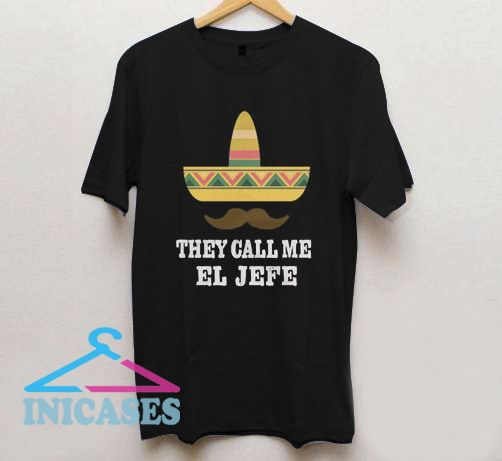 They Call Me El Jefe T Shirt