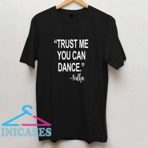 Trust me you can dance T Shirt