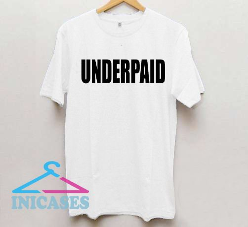 Underpaid T shirt