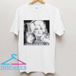 What Would Dolly Do T Shirt