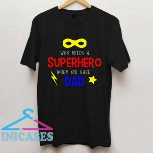 Who Needs a Superhero T Shirt